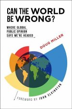 Can the World Be Wrong?: Where Global Public Opinion Says We're Headed