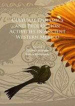 Cultural Dynamics and Production Activities in Ancient Western Mexico: Papers from a Symposium Held in the Center for Archaeological Research, El Cole