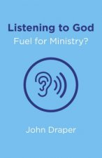 Listening to God - Fuel for Ministry?: An Examination of the Influence of Prayer and Meditation, Including the Use of Lectio Divina, in Christian Mini