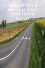 Houses, History & Humour (a British Estate Agent in France)