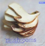 Mushrooms: More Than 70 Inspiring Recipes