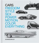 Cars: Freedom, Style, Sex, Power, Motion, Colour, Everything