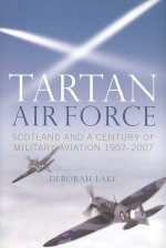 Tartan Air Force: Scotland and a Century of Military Aviation 1907-2007