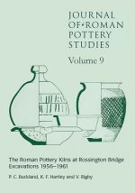 Journal of Roman Pottery Studies Volume 9: The Roman Pottery Kilns at Rossington Bridge Excavations 1956-1961