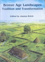 Bronze Age Landscapes: Tradition and Transformation