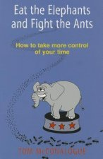 Eat the Elephants and Fight the Ants: How to Take More Control of Your Time
