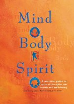 Mind Body Spirit: A Practical Guide to Natural Therapies for Health and Well Being