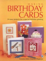Making Birthday Cards: 24 Easy Projects for a Special Birthday Greeting