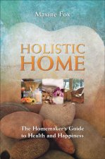Holistic Home: The Homemaker's Guide to Health and Happiness