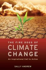 The Fire Dogs of Climate Change: An Inspirational Call to Action