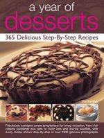 A Year of Desserts: 365 Delicious Step-By-Step Recipes