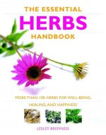 The Essential Herbs Handbook: More Than 100 Herbs for Well-Being, Healing, and Happiness