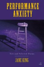 Performance Anxiety: New and Selected Poems