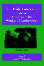 The Kirk, Satan and Salem: A History of the Witches of Renfrewshire