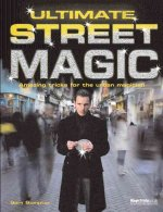 Ultimate Street Magic: Amazing Tricks for the Urban Magician