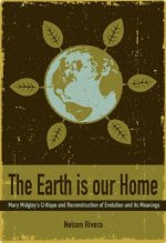 The Earth Is Our Home: Mary Midgley's Critique and Reconstruction of Evolution and Its Meanings