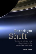 Paradigm Shift: How Expert Opinions Keep Changing on Life, the Universe, and Everything