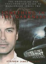 Something in the Darkness: The Unofficial and Unauthorised Guide to Torchwood Series Two