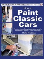How to Paint Classic Cars: Tips, Techniques & Step-By-Step Procedures for Preparation & Painting - Colour Throughout