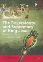 The Sovereignty and Supremacy of King Jesus: Bowing to the Gracious Despot