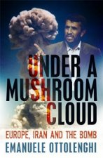 Under a Mushroom Cloud: Europe, Iran and the Bomb