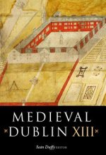 Medieval Dublin XIII: Proceedings of the Friends of Medieval Dublin Symposium 2011