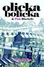 Olicka Bolicka & Pink Bluebells: A Humorous War-Time Story Set in the Welsh Valleys