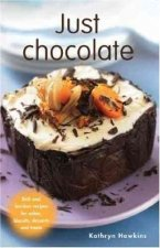 Just Chocolate: Rich and Luscious Recipes for Cakes, Biscuits, Desserts and Treats