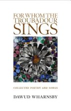 For Whom the Troubadour Sings: Collected Poetry and Songs