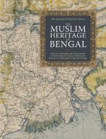 The Muslim Heritage of Bengal: The Lives, Thoughts and Achievements of Great Muslim Scholars, Writers and Reformers of Bangladesh and West Bengal