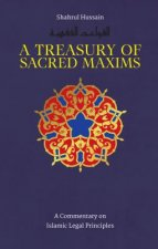 A Treasury of Sacred Maxims: A Commentary on Islamic Legal Principles