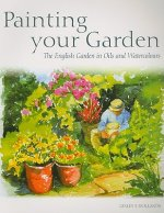 Painting Your Garden: The English Garden in Oils and Watercolours