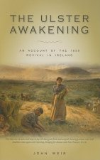 The Ulster Awakening: An Account of the 1859 Revival in Ireland