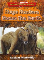 Huge Hunters Roam the Earth: Ancient Mammals