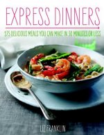 Express Dinners: 175 Delicious Meals You Can Make in 30 Minutes or Less