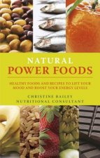 Lift Your Mood with Power Foods: More Than 150 Healthy Foods and Recipes to Change the Way You Think and Feel
