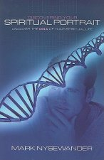 Discovering Your Spiritual Portrait: Uncover Your Spiritual DNA