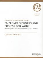 Employee Sickness and Fitness for Work: Successfully Dealing with the Legal System