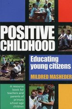 Positive Childhood Educating Young Citizens: A Resource Book for Teachers and Parents of Primary School Age Children