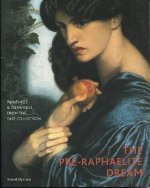 The Pre-Raphaelite Dream: Paintings & Drawings from the Tate Collection