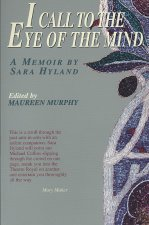 I Call to the Eye of the Mind: A Memoir by Sara Hyland
