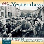 All Our Yesterdays: Father Browne's Photographs of Children & Their Favourite Poems