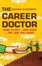 The Career Doctor: How to Get-And Keep-The Job You Want