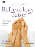 The Complete Reflexology Tutor: Everything You Need to Achieve Professional Expertise