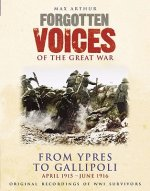 Forgotten Voices of the Great War: Ypres and Gallipoli: June 1915 - June 1916