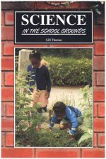 Science in the School Grounds: Practical Outdoor Work in Science - Suitable for Urban Schools as Well as Rural.. Ages 5-11.