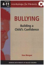 Bullying - Working with Parents of Bullied Children: Building a Child's Confidence.