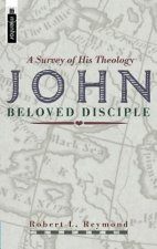 John - Beloved Disciple: A Survey of His Theology
