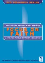 Focus on Faith: A Study of Ten Old Testament Characters