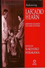 Rediscovering Lafcadio Hearn: Japanese Legends, Life and Culture